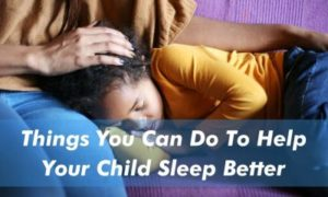 Things You Can Do To Help Your Child Sleep Better